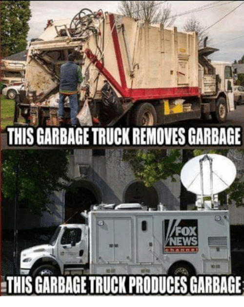 News, Fox News, and Fox: THIS GARBAGE TRUCK REMOVES GARBAGE  FOX  NEWS  THIS GARBAGE TRUCK PRODUCES GARBAGE