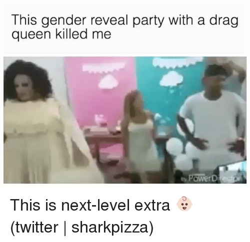 Party, Twitter, and Queen: This gender reveal party with a drag  queen killed me This is next-level extra 👶🏻 (twitter | sharkpizza)