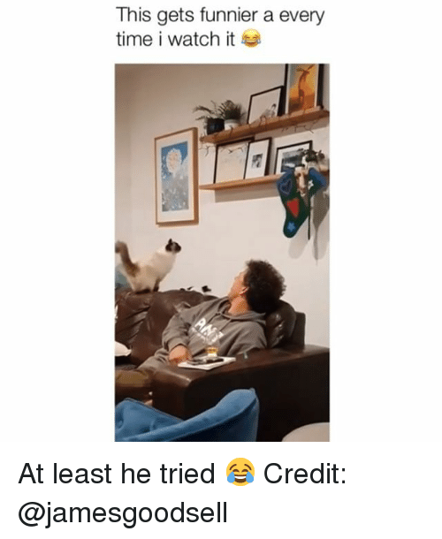 Memes, Time, and Watch: This gets funnier a every  time i watch it At least he tried 😂 Credit: @jamesgoodsell