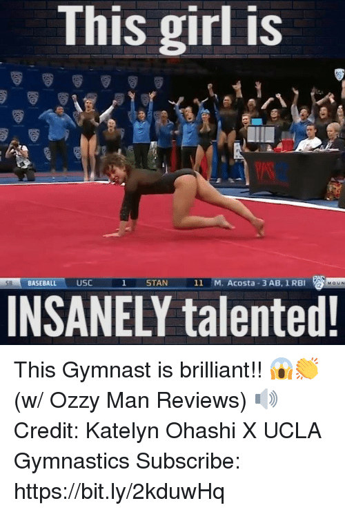 Baseball, Funny, and Stan: This girl is  BASEBALL USC  STAN  11 M. Acosta 3 AB, 1 RBI  MOUN  INSANELY talented This Gymnast is brilliant!! 😱👏 (w/ Ozzy Man Reviews) 🔊  Credit: Katelyn Ohashi X UCLA Gymnastics  Subscribe: https://bit.ly/2kduwHq