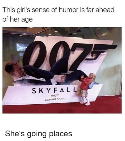Girls, Ironic, and Soon...: This girl's sense of humor is far ahead  of her age  S K Y F ALL  007  COMING SOON She's going places