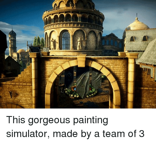 Gorgeous, A Team, and Team: This gorgeous painting simulator, made by a team of 3
