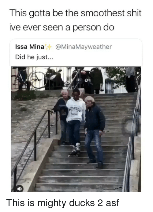 Ironic, Shit, and Ducks: This gotta be the smoothest shit  ive ever seen a person do  Issa Mina@MinaMayweather  Did he just... This is mighty ducks 2 asf