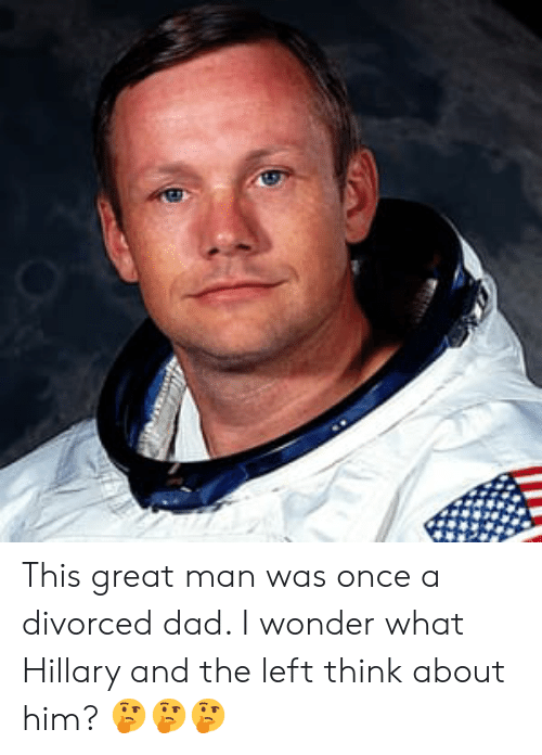 Dad, Wonder, and Once: This great man was once a divorced dad. I wonder what Hillary and the left think about him? 🤔🤔🤔