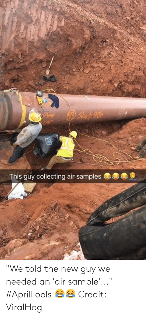 "Air, New, and The New Guy: This guy collecting air samples ""We told the new guy we needed an 'air sample'..."" #AprilFools 😂😂  Credit: ViralHog"