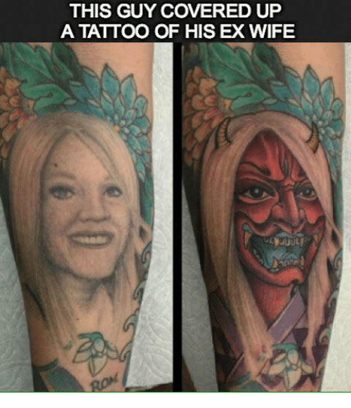 THIS GUY COVERED UP a TATTOO OF HIS EX WIFE | Ex's Meme on ...