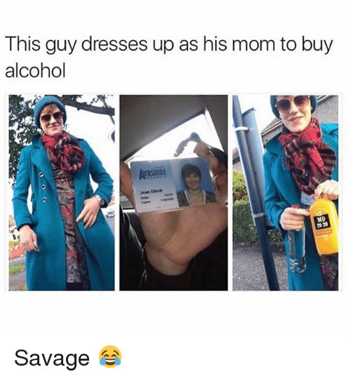 Memes, Savage, and Alcohol: This guy dresses up as his mom to buy  alcohol  ARSHRE  MD  20 20 Savage 😂