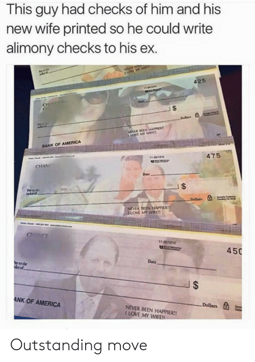 America, Love, and Bank: This guy had checks of him and his  new wife printed so he could write  alimony checks to his ex.  425  CH  BANK OF AMERICA  475  131210  CHANCr  Date  NEVER BEEN HAPPIER!  LOVE MY WIFE  CHANCE  450  Date  to the  ANK OF AMERICA  Dollars E  NEVER BEEN HAPPIER!!  I LOVE MY WIFE Outstanding move