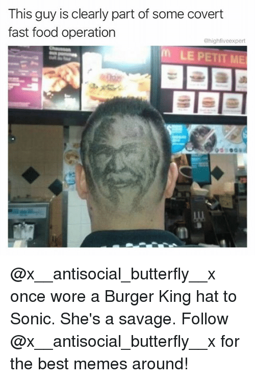 Burger King, Fast Food, and Food: This guy is clearly part of some covert  fast food operation  @highfiveexpert  LE PETIT ME @x__antisocial_butterfly__x once wore a Burger King hat to Sonic. She's a savage. Follow @x__antisocial_butterfly__x for the best memes around!