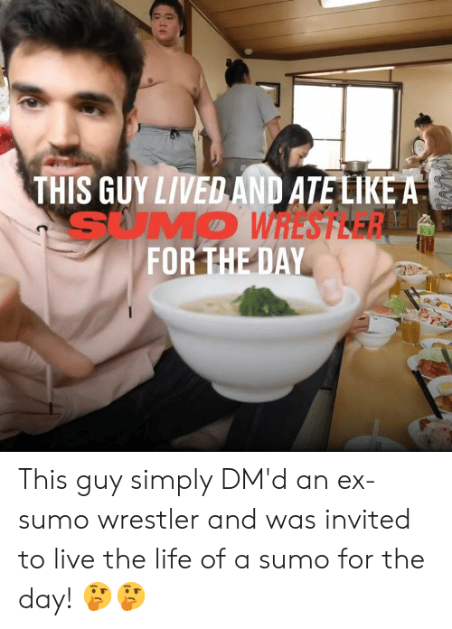 Dank, Life, and Live: THIS GUY LIVED AND ATE LIKE A  SUMO WHESTEER  FOR THE DAY This guy simply DM'd an ex-sumo wrestler and was invited to live the life of a sumo for the day! 🤔🤔