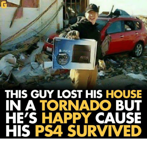Video Games, Tornado, and This Guy: THIS GUY LOST HIS  HOUSE  IN A TORNADO  BUT  HE'S HAPPY  CAUSE  HIS  PS4 SURVIVED