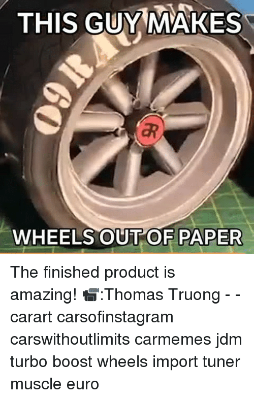 Memes, Euro, and 🤖: THIS GUY  MAKES  WHEELS OUT OF PAPER The finished product is amazing! 📹:Thomas Truong - - carart carsofinstagram carswithoutlimits carmemes jdm turbo boost wheels import tuner muscle euro