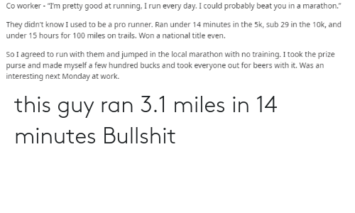 Thathappened, Ran, and This: this guy ran 3.1 miles in 14 minutes Bullshit