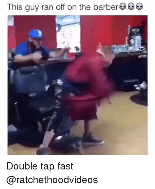 Barber, Memes, and 🤖: This guy ran off on the barber@@Q) Double tap fast @ratchethoodvideos