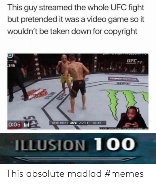 Memes, Taken, and Ufc: This guy streamed the whole UFC fight  but pretended it was a video game so it  wouldn't be taken down for copyright  DEL TV  UFCTV  346  SD  0:05 ll  ILLUSION 10O This absolute madlad #memes
