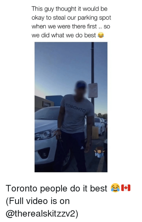 Best, Okay, and Toronto: This guy thought it would be  okay to steal our parking spot  when we were there first .. SO  we did what we do best  TORO  NTO Toronto people do it best 😂🇨🇦 (Full video is on @therealskitzzv2)