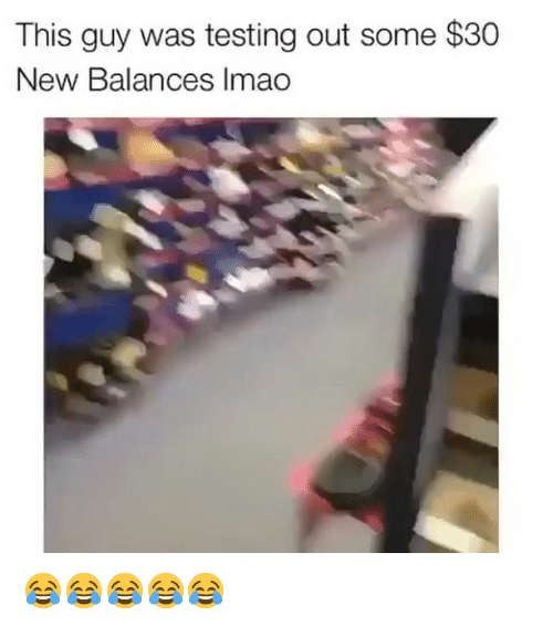 Girl Memes, New, and This: This guy was testing out some $30  New Balances Imao 😂😂😂😂😂
