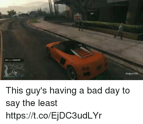 Bad, Bad Day, and Day: This guy's having a bad day to say the least https://t.co/EjDC3udLYr