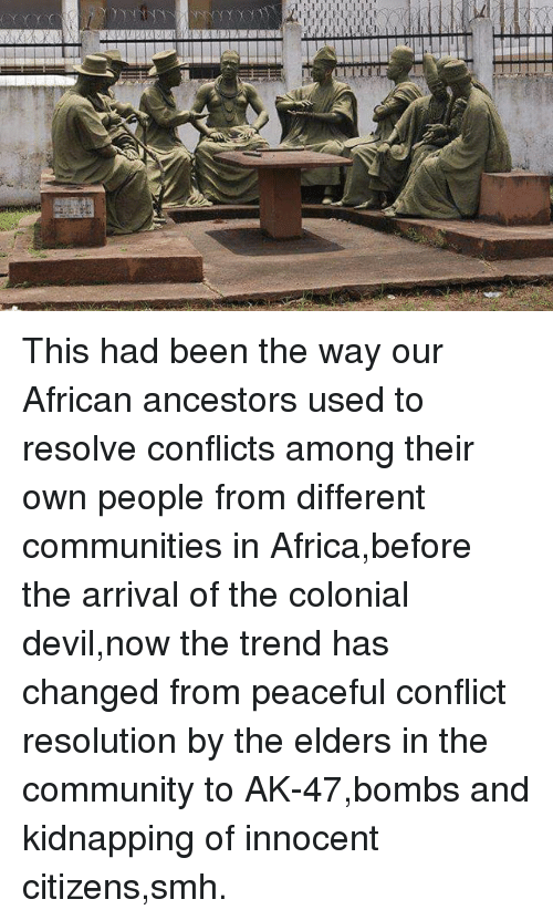 conflict resolution in africa The african union and regional organisations have the capacity to resolve  various conflicts burdening the continent, provided realistic mechanisms are put  in.