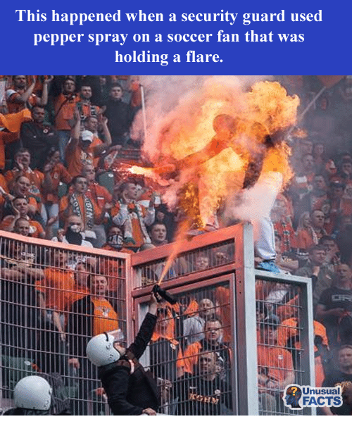 Memes, 🤖, and Pepper: This happened when a security guard used  pepper spray on a soccer fan that was  holding a flare.  Unusual  FACTS