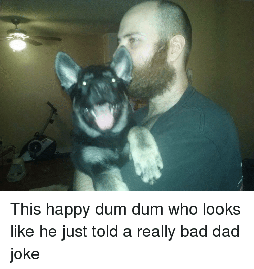 Bad, Dad, and Dum Dum