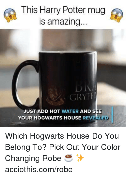 Harry Potter, House, and Water: This Harry Potter mug  s amazing  GRYFF  JUST ADD HOT WATER AND SEE  YOUR HOGWARTS HOUSE REVE Which Hogwarts House Do You Belong To?  Pick Out Your Color Changing Robe ☕ ✨ acciothis.com/robe
