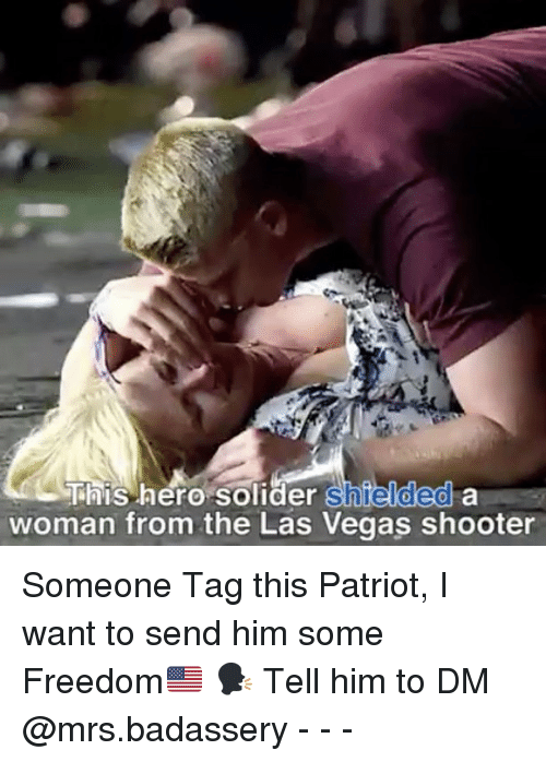 Memes, Las Vegas, and Las Vegas: This hero solider Shielded a  woman from the Las Vegas shooter Someone Tag this Patriot, I want to send him some Freedom🇺🇸 🗣 Tell him to DM @mrs.badassery - - -