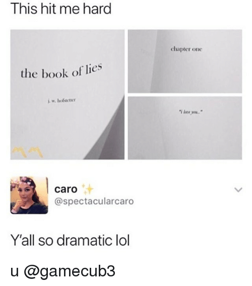 Lol, Memes, and Book: This hit me hard  chapter one  the book of lies  caro  汁  @spectacularcaro  Y'all so dramatic lol u @gamecub3