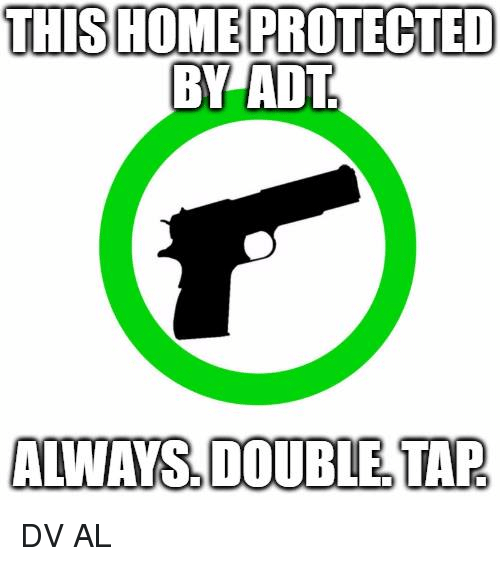Memes, 🤖, and Adt: THIS HOME PROTECTED  BY ADT  ALWAYS, DOUBLE TAP DV AL