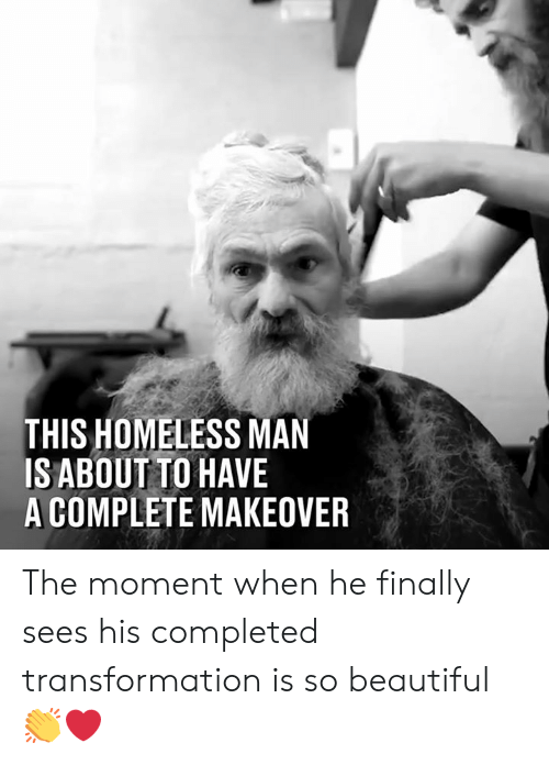 Beautiful, Dank, and Homeless: THIS HOMELESS MAN  ISABOUT TO HAVE  A COMPLETE MAKEOVER The moment when he finally sees his completed transformation is so beautiful 👏❤️
