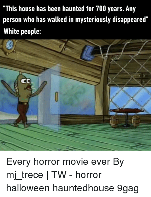"9gag, Halloween, and Memes: ""This house has been haunted for 700 years. Any  person who has walked in mysteriously disappeared""  White people:  CD Every horror movie ever⠀ By mj_trece 