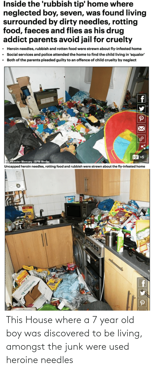 House, Old, and Living: This House where a 7 year old boy was discovered to be living, amongst the junk were used heroine needles