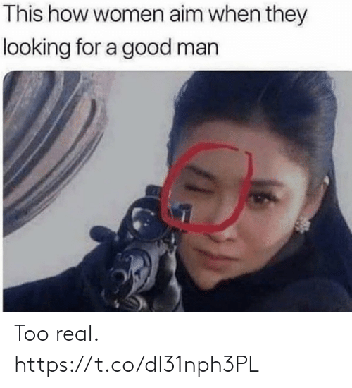 Funny, Good, and Women: This how women aim when they  looking for a good man Too real. https://t.co/dI31nph3PL