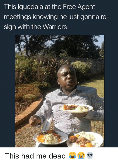 Memes, Free, and Warriors: This Iguodala at the Free Agent  meetings knowing he just gonna re-  sign with the Warriors This had me dead 😂😭💀