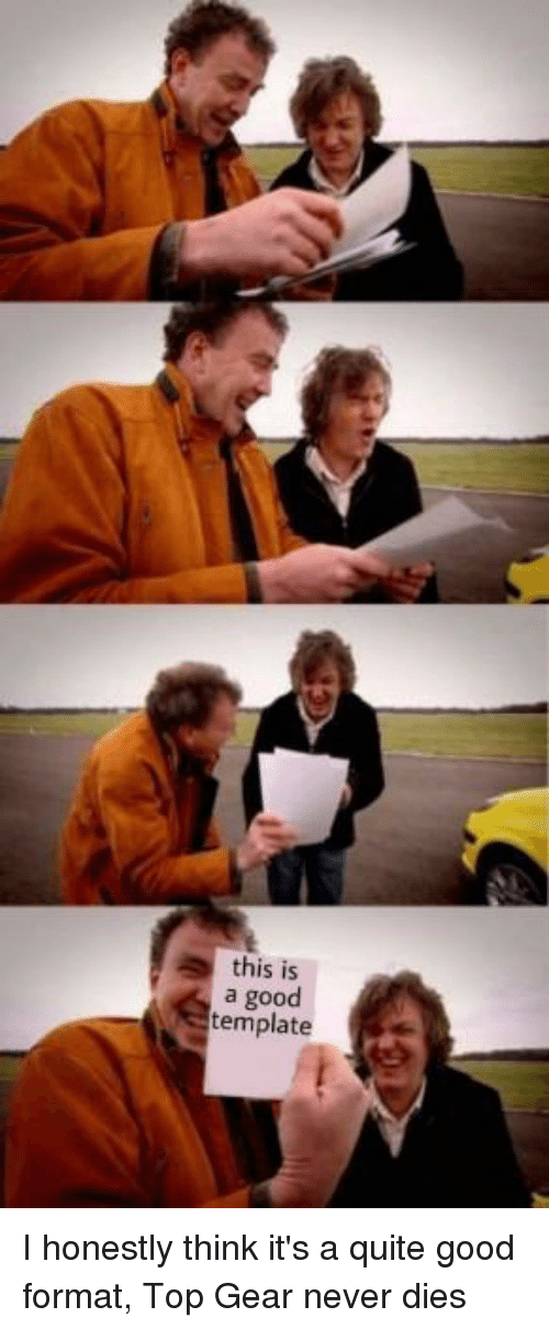 This Is a Good Template | Top Gear Meme on ME ME