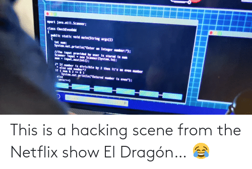 Netflix, Dragon, and Hacking: This is a hacking scene from the Netflix show El Dragón… 😂