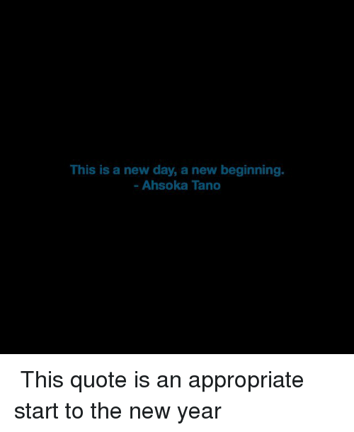 This Is A New Day A New Beginning Ahsoka Tano This Quote Is An