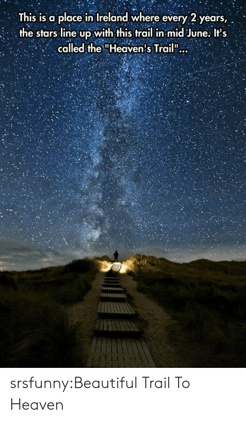 """Beautiful, Heaven, and Tumblr: This is a place in Ireland where every 2 years,  the stars line up with this trail in mid June. Its  called the """"Heaven's Trail"""": srsfunny:Beautiful Trail To Heaven"""