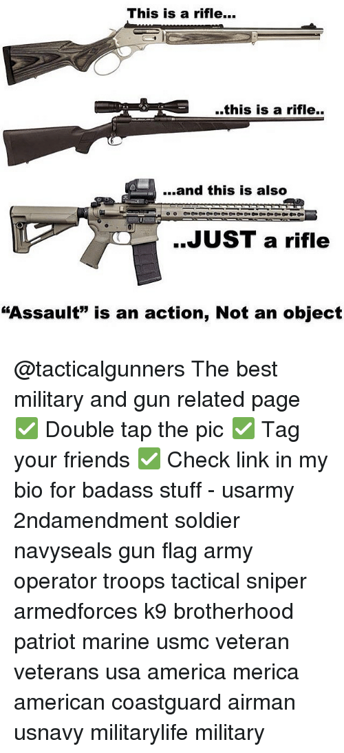 """America, Friends, and Memes: This is a rifle...  ..this is a rifle..  ...and this is also  JUST a rifle  """"Assault"""" is an action, Not an object @tacticalgunners The best military and gun related page ✅ Double tap the pic ✅ Tag your friends ✅ Check link in my bio for badass stuff - usarmy 2ndamendment soldier navyseals gun flag army operator troops tactical sniper armedforces k9 brotherhood patriot marine usmc veteran veterans usa america merica american coastguard airman usnavy militarylife military"""
