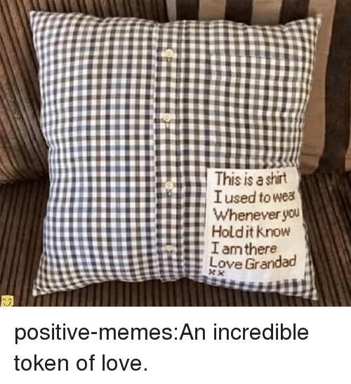 Love, Memes, and Target: This is a shirt  TIused to wea  Whenever  you  # Hold it know positive-memes:An incredible token of love.