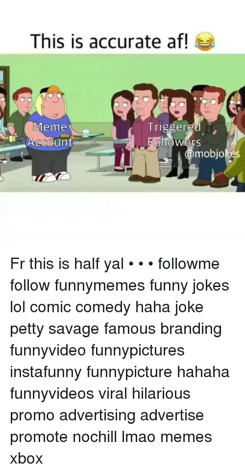 This Is Accurate <b>Af</b>! Meme Account T Triggered Follo Wers Mobjo Fr ...