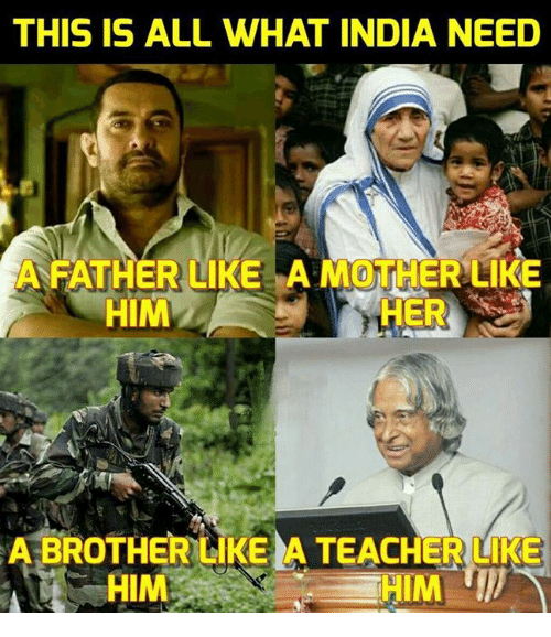 Memes, India, and 🤖: THIS IS ALL WHAT INDIA NEED  AFATHERUIKE AMOTHERLKE  HIM  HER  A BROTHER LIKE A TEACHERLIKE  HIM