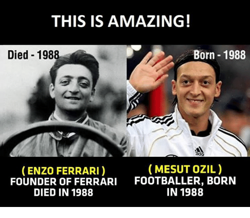 This Is Amazing Born 1988 Died 1988 Mesut Ozil Enzo Ferrari Founder