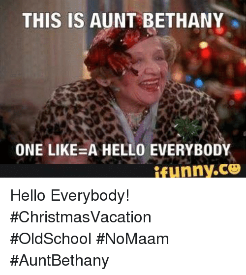 THIS IS AUNT BETHANY ONE LIKE a HELLO EVERYBODY ifunnyCO