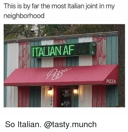 Memes, 🤖, and Munch: This is by far the most ltalian joint in my  neighborhood  ITALIANAF  PIZZA So Italian. @tasty.munch