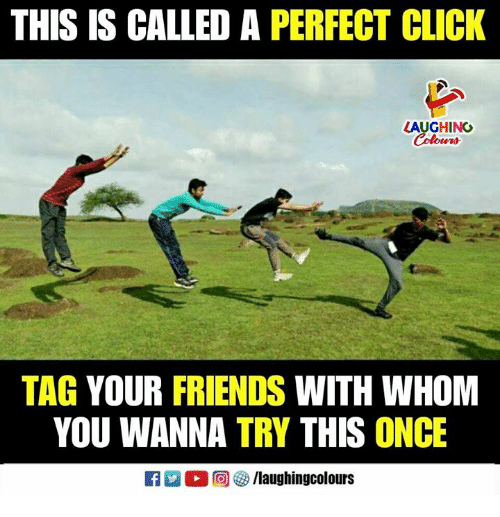 Click, Friends, and Indianpeoplefacebook: THIS IS CALLED A PERFECT CLICK  LAUGHING  TAG YOUR FRIENDS WITH WHOM  YOU WANNA TRY THIS ONCE