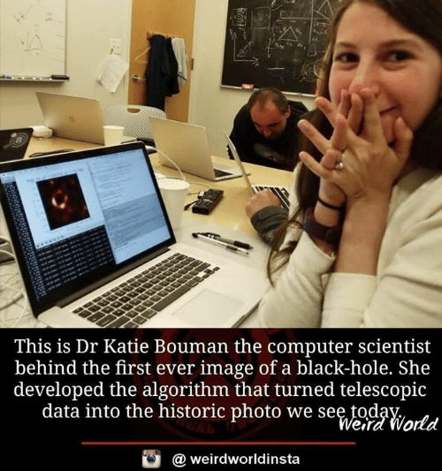 Memes, Black, and Computer: This is Dr Katie Bouman the computer scientist  behind the first ever image of a black-hole. She  developed the algorithm that turned telescopic  data into the historic photo we sead?iortd  Verd World  @ weirdworldinsta