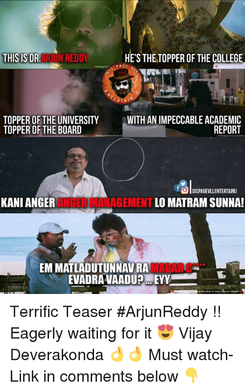 Memes, Anger Management, and 🤖: THIS IS DR  N REDDY  HE'S THETOPPER OF THE COLLEGE  ERTAL  TOPPER OF THE UNIVERSITY  WITH IMPECCABLE ACADEMIC  REPORT  TOPPER OF THE BOARD  o DISPAGEVLLENTERTAINU  KANI ANGER  ANGER MANAGEMENT  LOMATRAM SUNNA!  EMMATLADUTUNNAVRA  EVADRAVAADUPMEYY Terrific Teaser #ArjunReddy !! Eagerly waiting for it 😍 Vijay Deverakonda 👌👌 Must watch- Link in comments below 👇