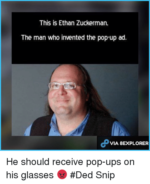 Pop, Ups, and Glasses: This is Ethan Zuckerman.  The man who invented the pop-up ad.  VIA BEXPLORER He should receive pop-ups on his glasses 😡  #Ded Snip