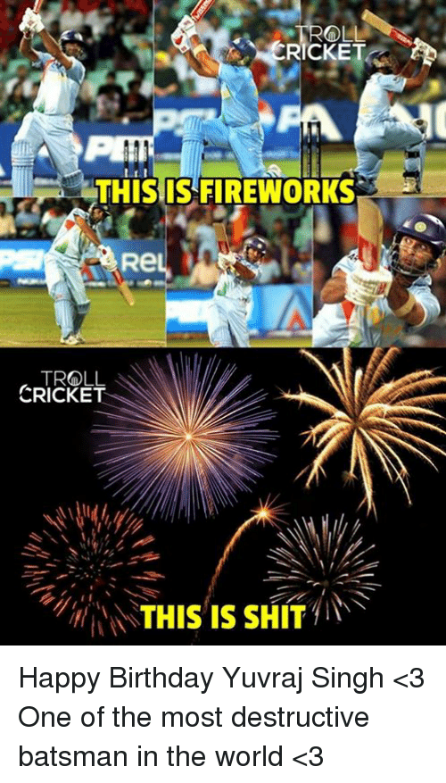 This Is Fireworks Re Troll Cricket This Is Shit Happy Birthday